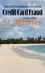 St Maarten, Fraud, Credit Card Theft, Theft in St. Maarten, Diapersonaplane, Diapers On A Plane, Traveling with kids, Family Travel